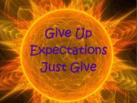 Give up expectations Just give